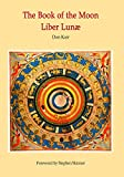 The Book of the Moon - Liber Lunae: The Magic of the Mansions of the Moon (Sourceworks of Ceremonial Magic) (Volume 7)