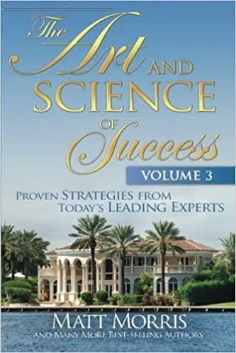 The Art and Science of Success Volume 3: Proven Strategies from