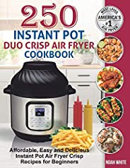 250 Instant Pot Duo Crisp Air Fryer Cookbook: Affordable, Easy and Delicious Instant Pot Air Fryer Crisp Recip