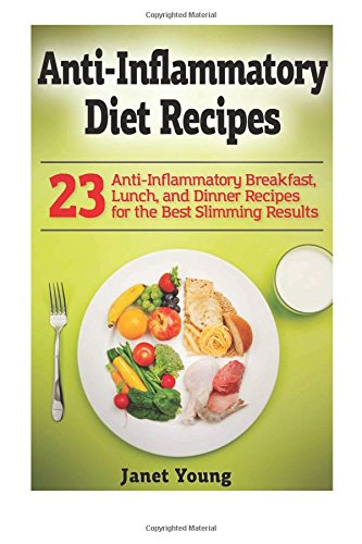 Anti-Inflammatory Diet Recipes: 23 Anti-Inflammatory Breakfast, Lunch, and Dinner Recipes for the Best Slimming Results ebook