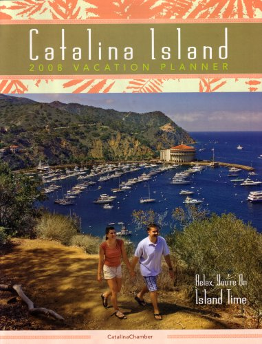 Catalina Island 2008 Vacation Planner: Relax, You're on Island Time