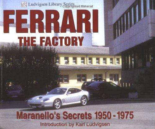 Ferrari - The Factory: Maranello's Secrets 1950-1975 (Ludvigsen Library)