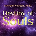 Destiny of Souls: New Case Studies of Life Between Lives Audiobook by Michael Newton Narrated by Peter Berkrot