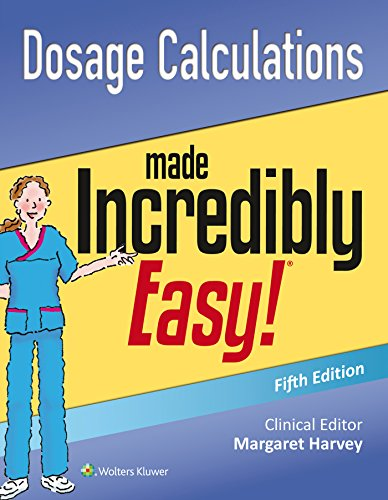 Dosage Calculations Made Incredibly Easy (Incredibly Easy! Series®) (Edition Calculations Dosage Ninth)