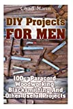 "Getting Your FREE Bonus Download this book, read it to the end and see ""BONUS: Your FREE Gift"" chapter after the conclusion.  DIY Projects For Men: (FREE Bonus Included) 100 + Paracord, Woodworking, Blacksmithing And Other Useful Projects    ..."