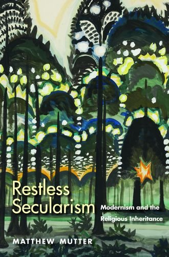 Download Restless Secularism: Modernism and the Religious Inheritance pdf