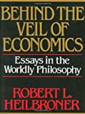 img - for Behind the Veil of Economics: Essays in the Worldly Philosophy by Heilbroner, Robert L. (1989) Paperback book / textbook / text book