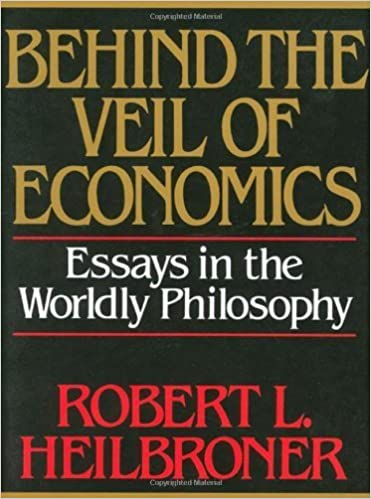 Book Behind the Veil of Economics: Essays in the Worldly Philosophy by Heilbroner, Robert L. (1989)