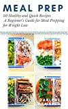 Meal Prep: 50 Healthy and Quick Recipes - A Beginner's Guide for Meal Prepping for Weight Loss