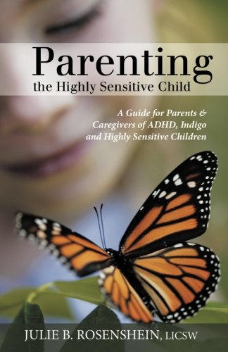 Parenting the Highly Sensitive Child: A Guide for Parents & Caregivers of ADHD, Indigo and Highly Sensitive Children