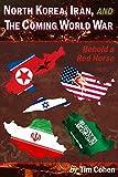 North Korea, Iran, and the Coming World War: Behold