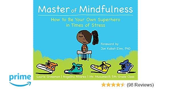 Superhero In Times Of Stress Laurie Grossman Mr Musumecis 5th Grade Class Jon Kabat Zinn PhD Angelina Alvarez 0001626254648 Amazon Books