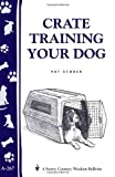 Crate Training Your Dog, Pat Storer, 1580173578