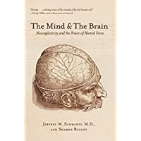 The Mind and the Brai: Neuroplasticity and the Power of Mental Force