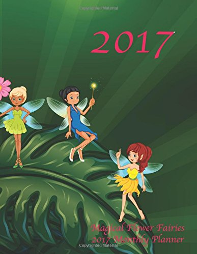 Download Magical Flower Fairies 2017 Monthly Planner: 16 Month August 2016-December 2017 Academic Calendar with Large 8.5x11 Pages pdf epub