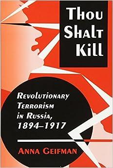 Thou Shalt Kill: Revolutionary Terrorism in Russia, 1894-1917