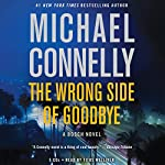 The Wrong Side of Goodbye: A Harry Bosch Novel, Book 21   Michael Connelly
