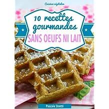 10 recettes gourmandes sans oeufs ni lait (Cuisinez végétalien) (French Edition)