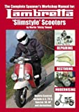 Complete Spanner's Workshop Manual for: Lambretta 'slimstyle' Scooters by Martin 'Sticky' Round (2004-07-02)