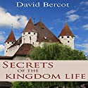 Secrets of the Kingdom Life Audiobook by David Bercot Narrated by William Crockett