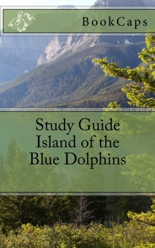 Island of the Blue Dolphins: A BookCaps Study Guide