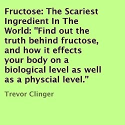 Fructose: The Scariest Ingredient in the World
