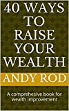 40 Ways to Raise your Wealth: A comprehesive book for wealth improvement