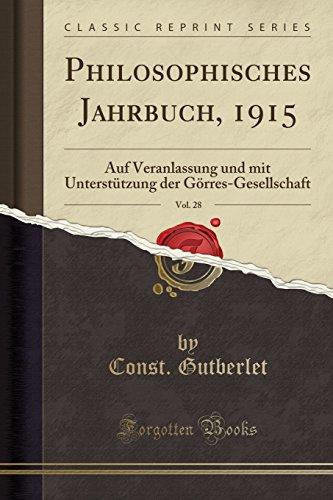Philosophisches Jahrbuch, 1915, Vol. 28: Auf Veranlassung und mit Unterstützung der Görres-Gesellschaft (Classic Reprint) (German Edition)