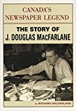 Canada's Newspaper Legend: The Story of J. Douglas MacFarlane
