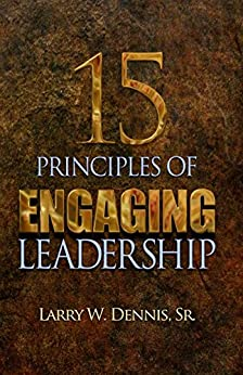 15 Principles of Engaging Leadership by [Dennis Sr., Larry W.]