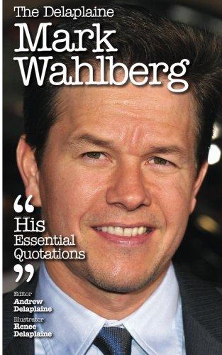 The Delaplaine MARK WAHLBERG - His Essential Quotations (Delaplaine Essential Quotations)