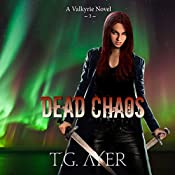 Dead Chaos: The Valkyrie Series, Book 3 | T.G. Ayer