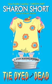 Tie Dyed and Dead: A Stain-busting Mystery (The Stain-Busting Mysteries Book 6) by [Short, Sharon]