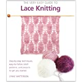 The Very Easy Guide to Lace Knitting: Step-by-Step Techniques, Easy-to-Follow Stitch Patterns, and Projects to Get You Starte