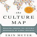 The Culture Map: Breaking Through the Invisible Boundaries of Global Business Audiobook by Erin Meyer Narrated by Karen Saltus
