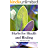 Herbs for Health and Healing: Harvest the Healing Power of Medicinal Plants with Home Grown Herbs and Simple Remedies for Common Ailments