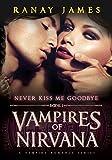 Vampires Of Nirvana : Book 1 - Never Kiss Me Goodbye: A Vampire Romance Series