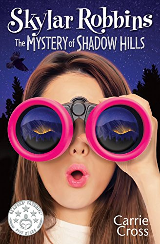 Skylar Robbins: The Mystery of Shadow Hills (Skylar Robbins Mysteries Book 1) by [Cross, Carrie]