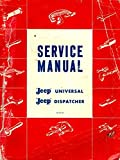 1963 & BEFORE JEEP UNIVERSAL & DISPATCHER FACTORY REPAIR SHOP & SERVICE MANUAL For CJ-2A, CJ-3A, CJ-3B, CH-5, CJ-6 & DJ-3A