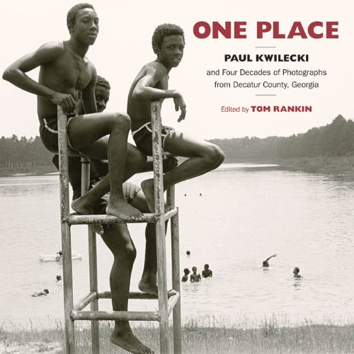One Place: Paul Kwilecki and Four Decades of Photographs from Decatur County, Georgia (Documentary Arts and Culture, Published in association with the ... for Documentary Studies at Duke University)