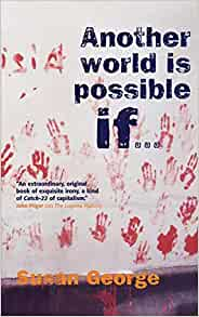 Another World Is Possible, If...: George, Susan ...