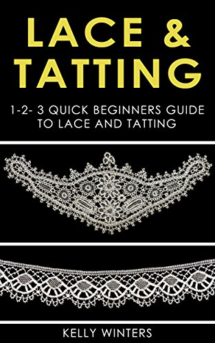 - LACE & TATTING: 1-2-3 Quick Beginners Guide to Lace and Tatting (Crocheting, Cross-Stitching, Embroidery, Knitting, Needlepoint Book 1)