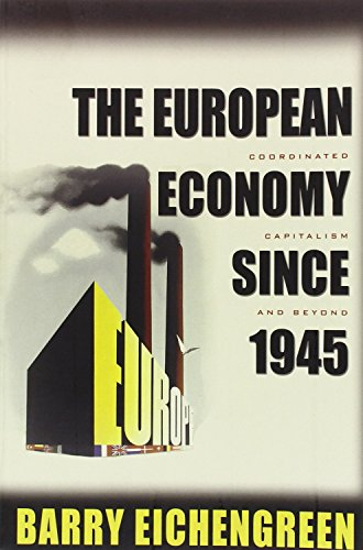 The European Economy since 1945: Coordinated Capitalism and Beyond (The Princeton Economic History of the Western World)