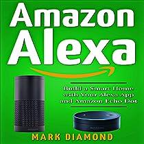 AMAZON ALEXA: BUILD A SMART HOME WITH YOUR ALEXA APP AND AMAZON ECHO DOT