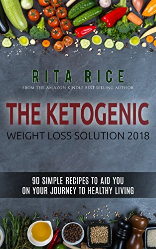 The Ketogenic Weight Loss Solution 2018 90 Simple Recipes To Aid