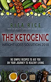 THE KETOGENIC WEIGHT LOSS SOLUTION 2018: 90 simple recipes to aid you on your journey to healthy living!