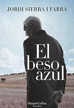 El beso azul (40 años de democracia) (Spanish Edition) by [Fabra, Jordi Sierra I]