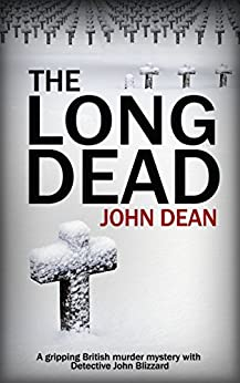 THE LONG DEAD: A gripping British murder mystery with detective John Blizzard by [Dean, John]