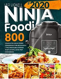 Ninja Foodi 800: Complete Ninja Foodi Cookbook for Beginners | The Pressure Cooker That Crisps | One-Pot Cookbook