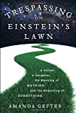 Book cover image for Trespassing on Einstein's Lawn: A Father, a Daughter, the Meaning of Nothing, and the Beginning of Everything